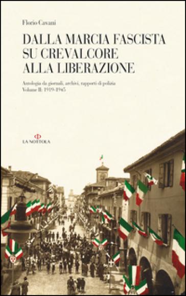 Dalla marcia fascista su Crevalcore alla liberazione. Antologia da giornali, archivi, rapporti di polizia. 2.(1919-1945) - Florio Cavani |