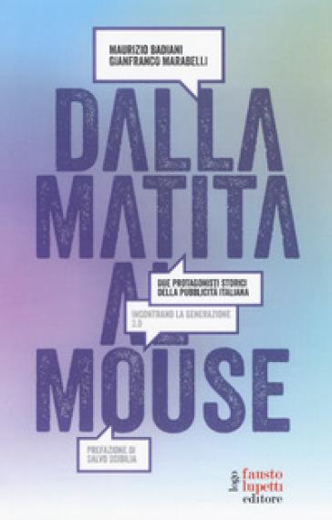 Dalla matita al mouse. Due protagonisti storici della pubblicità italiana incontrano la generazione 3.0 - Maurizio Badiani |