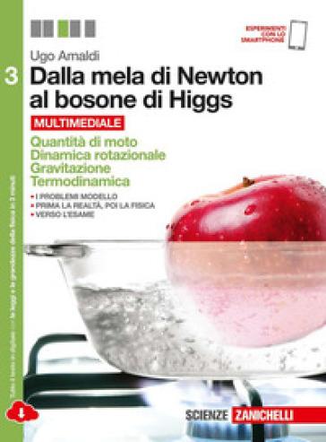 Dalla mela di Newton al bosone di Higgs. La fisica in cinque anni. Per le Scuole superiori. Con e-book. Con espansione online. 3: Quantità di moto, dinamica rotazionale, gravitazione, termodinamica - Ugo Amaldi pdf epub