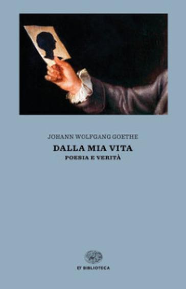 Dalla mia vita. Poesia e verità - Johann Wolfgang Goethe pdf epub