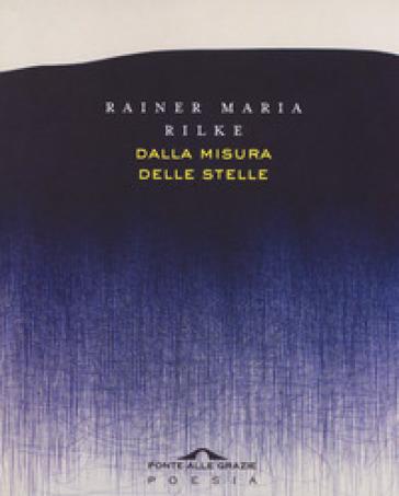 Dalla misura delle stelle. Testo originale a fronte - Rainer Maria Rilke  