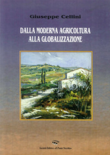 Dalla moderna agricoltura alla globalizzazione - Giuseppe Cellini |