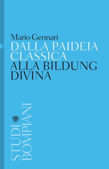 Dalla paideia classica alla Bildung divina - Mario Gennari |