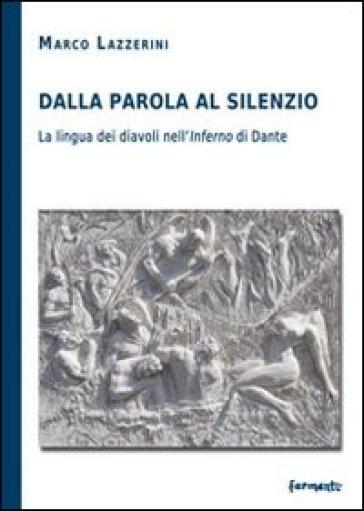 Dalla parola al silenzio. La lingua dei diavoli nell'«inferno» di Dante - Marco Lazzerini |