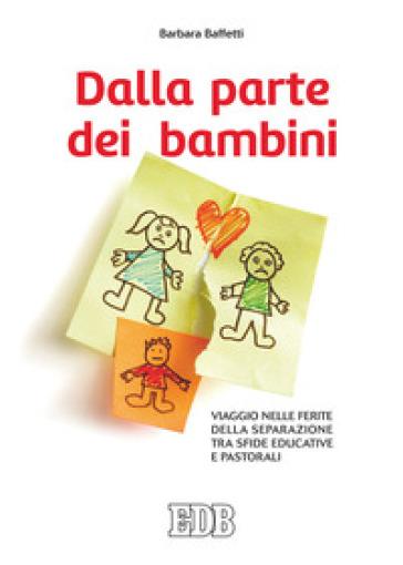 Dalla parte dei bambini. Viaggio nelle ferite della separazione tra sfide educative e pastorali - Barbara Baffetti | Kritjur.org