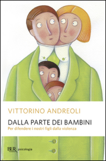 Dalla parte dei bambini. Per difendere i nostri figli dalla violenza - Vittorino Andreoli |