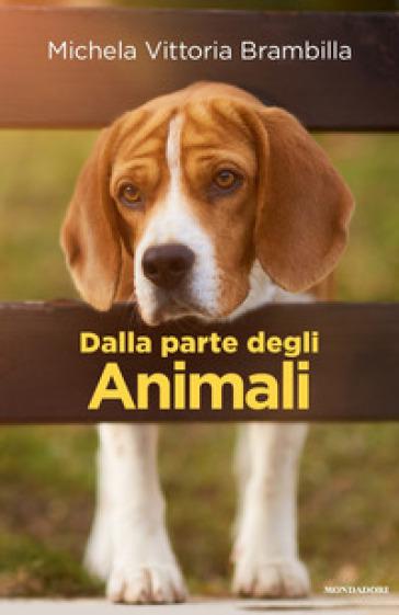 Dalla parte degli animali - Michela Vittoria Brambilla |