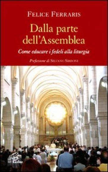 Dalla parte dell'Assemblea. Come educare i fedeli alla liturgia - Felice Ferraris  