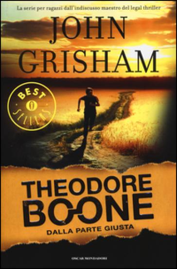 Dalla parte giusta. Theodore Boone - John Grisham |