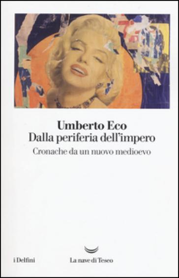 Dalla periferia dell'impero. Cronache da un nuovo medioevo - Umberto Eco | Jonathanterrington.com