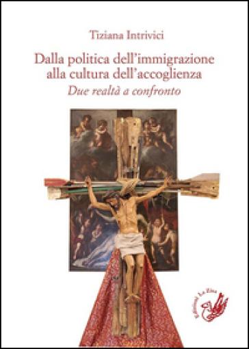 Dalla politica dell'immigrazione alla cultura dell'accoglienza. Due realtà a confronto - Tiziana Intrivici | Kritjur.org