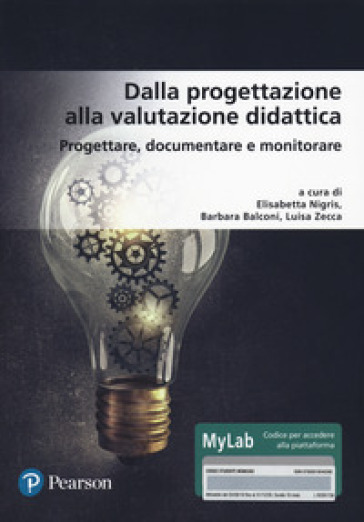 Dalla progettazione alla valutazione didattica. Progettare, documentare, monitorare. Ediz. MyLab. Con aggiornamento online - E. Nigris | Thecosgala.com