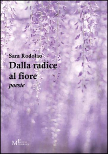 Dalla radice al fiore - Sara Rodolao |