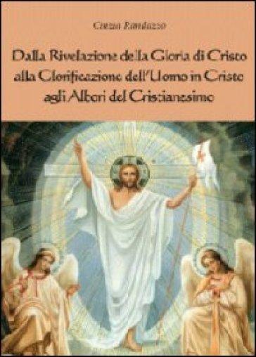 Dalla rivelazione di Cristo alla glorificazione dell'uomo in Cristo agli albori del cristianesimo - Cinzia Randazzo |
