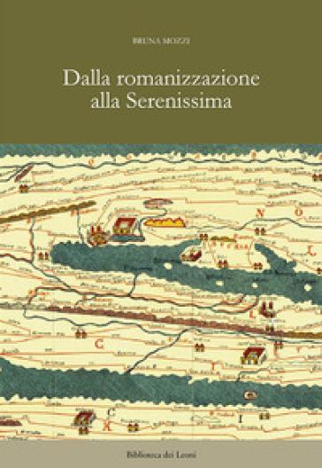 Dalla romanizzazione alla Serenissima - Bruna Mozzi |