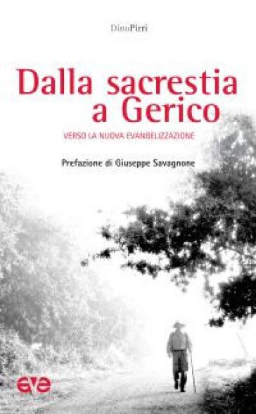 Dalla sacrestia a Gerico. Verso la nuova evangelizzazione - Dino Pirri | Jonathanterrington.com