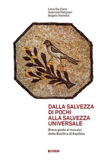 Dalla salvezza di pochi alla salvezza universale. Breve guida ai mosaici della basilica di Aquileia - Angelo Vianello | Jonathanterrington.com