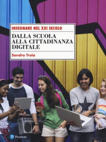Dalla scuola alla cittadinanza digitale - Sandra Troia |