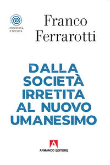 Dalla società irretita al nuovo umanesimo - Franco Ferrarotti  