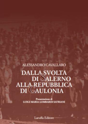 Dalla svolta di Salerno alla Repubblica di Caulonia - Alessandro Cavallaro  