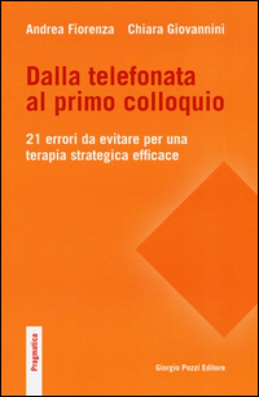 Dalla telefonata al primo colloquio. 21 errori da evitare per una terapia strategica efficace - Andrea Fiorenza |