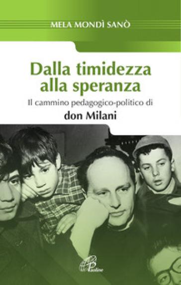 Dalla timidezza alla speranza. Il cammino pedagogico-politico di Don Milani - Mela Mondì Sanò   Rochesterscifianimecon.com