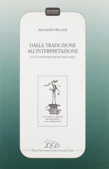 Dalla traduzione all'interpretazione. Studi di interpretazione simultanea - Alessandro Riccardi   Rochesterscifianimecon.com