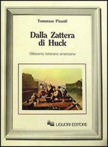 Dalla zattera di Huck. Ottocento letterario americano - Tommaso Pisanti | Ericsfund.org