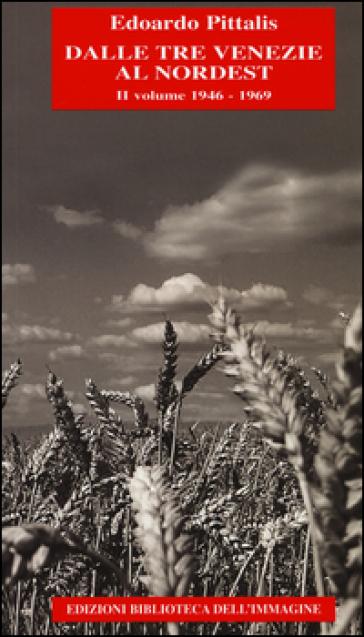 Dalle Tre Venezie al Nordest. 2.1946-1969 - Edoardo Pittalis | Jonathanterrington.com