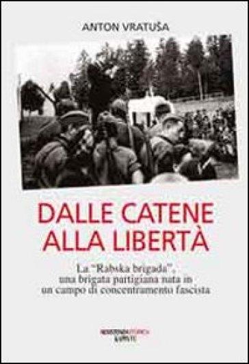 Dalle catene alla libertà. La «Rabska brigada», una brigata partigiana nata in un campo di concentramento fascista - Anton Vratusa | Kritjur.org