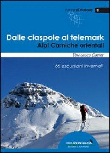 Dalle ciaspole al telemark. Alpi Carniche orientali. 66 escursioni invernali - Francesco Carrer |