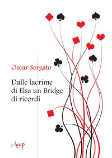 Dalle lacrime di Elsa un bridge di ricordi - Oscar Sorgato pdf epub