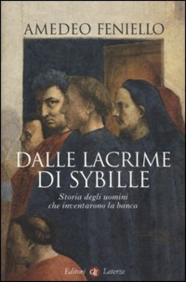 Dalle lacrime di Sybille. Storia degli uomini che inventarono la banca - Amedeo Feniello pdf epub