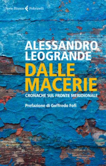 Dalle macerie. Cronache sul fronte meridionale - Alessandro Leogrande |