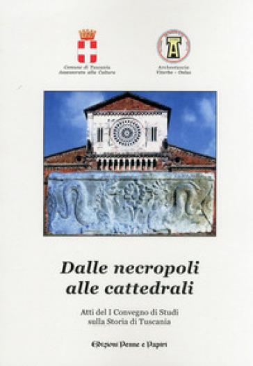 Dalle necropoli alle cattedrali. Atti del 1° Convegno di studi sulla storia di Tuscania