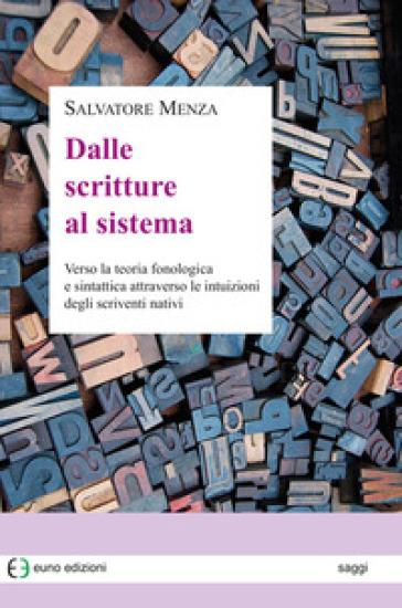 Dalle scritture al sistema. Verso la teoria fonologica e sintattica attraverso le intuizioni degli scriventi nativi - Salvatore Menza |