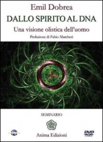Dallo spirito al DNA. Una visione olistica dell'uomo. Con DVD - Emilian Dobrea  