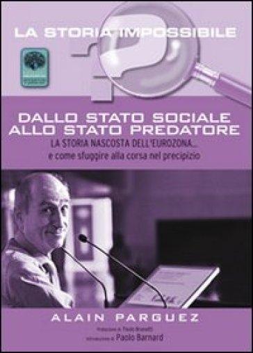 Dallo stato sociale allo stato predatore. La storia nascosta dell'eurozona... e come sfuggire alla corsa nel precipizio - Alain Parguez pdf epub