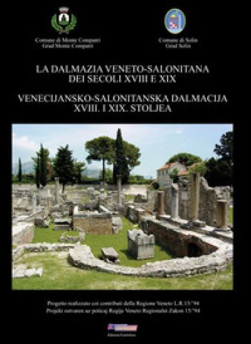 La Dalmazia veneto-salonitana dei secoli XVIII e XIX. Ediz. italiana e croata - Patrizio Ciuffa |