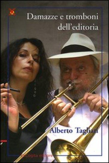 Damazze e tromboni dell'editoria - Alberto Tagliati |