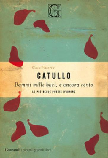 Dammi mille baci, e ancora cento. Le più belle poesie d'amore - Gaio Valerio Catullo   Thecosgala.com
