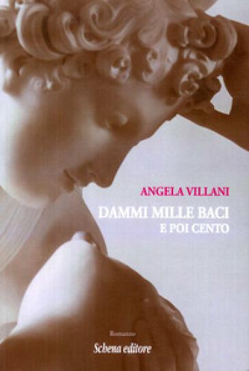 Dammi mille baci e poi cento - Angela Villani |