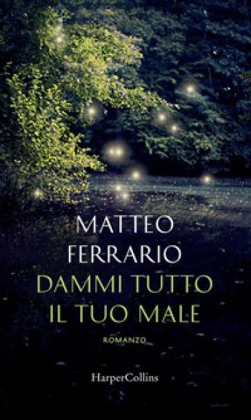 Dammi tutto il tuo male - Matteo Ferrario | Jonathanterrington.com