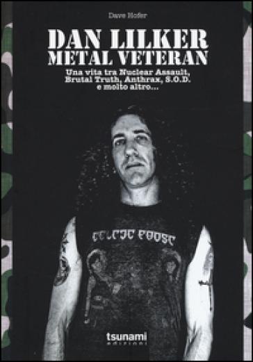 Dan Lilker. Metal veteran. Una vita tra Nuclear Assault, Brutal Truth, Anthrax, S.O.D. e molto altro... - DAVE HOFER |