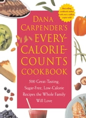 Dana Carpender s Every Calorie Counts Cookbook: 500 Great-Tasting, Sugar-Free, Low-Calorie Recipes that the Whole Family Will Love