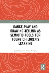 Dance-Play and Drawing-Telling as Semiotic Tools for Young Children s Learning