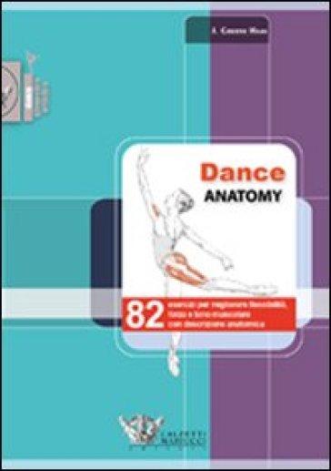 Dance anatomy. 82 esercizi per migliorare flessibilità, forza e tono muscolare con descrizione anatomica - Jacqui Greene Haas |