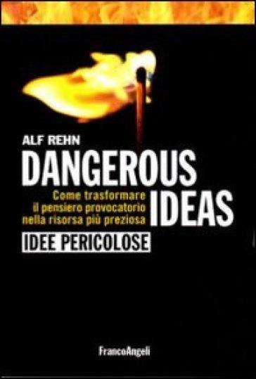 Dangerous ideas-Idee pericolose. Come trasformare il pensiero provocatorio nella risorsa più preziosa - Alf Rehn | Thecosgala.com