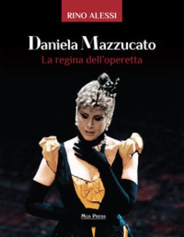 Daniela Mazzucato. La regina dell'operetta - Rino Alessi | Rochesterscifianimecon.com