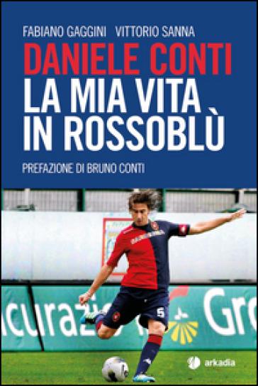 Daniele Conti. La mia vita in rossoblù - Fabiano Gaggini   Thecosgala.com